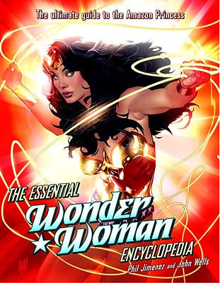 The Essential Wonder Woman Encyclopedia By Jimenez, Phil/ Wells, John/ Marston, William Moulton (CRT)